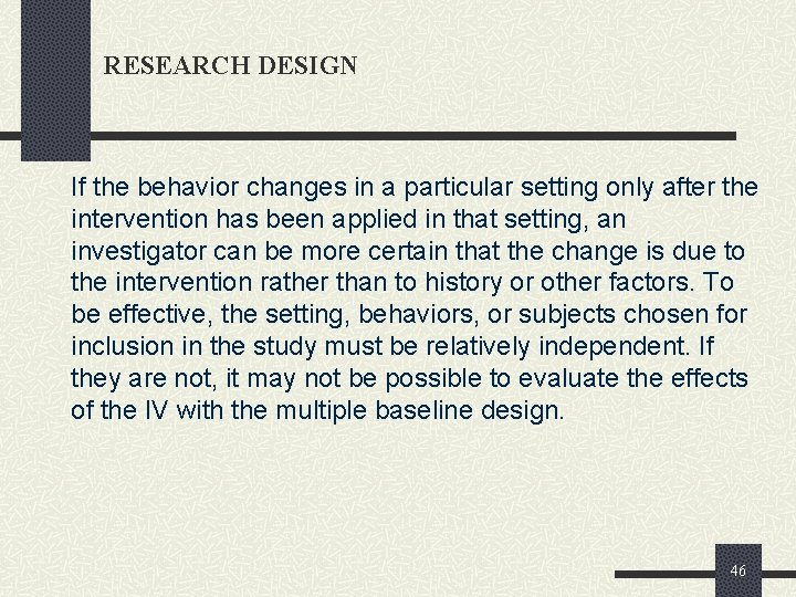 RESEARCH DESIGN If the behavior changes in a particular setting only after the intervention