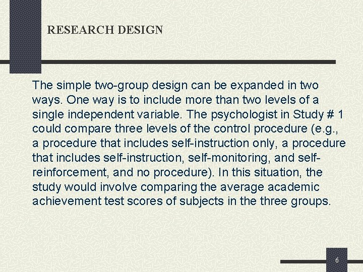 RESEARCH DESIGN The simple two-group design can be expanded in two ways. One way