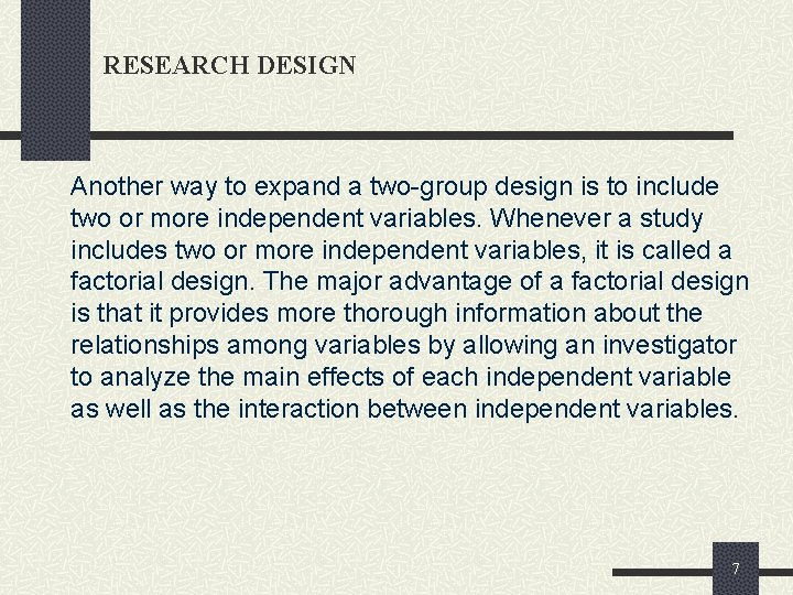 RESEARCH DESIGN Another way to expand a two-group design is to include two or