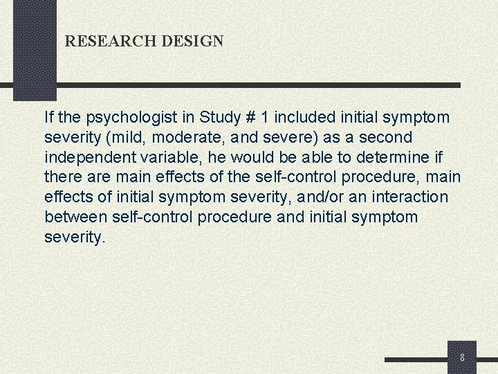 RESEARCH DESIGN If the psychologist in Study # 1 included initial symptom severity (mild,