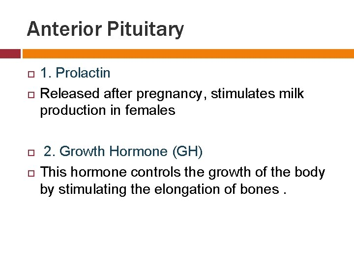 Anterior Pituitary 1. Prolactin Released after pregnancy, stimulates milk production in females 2. Growth