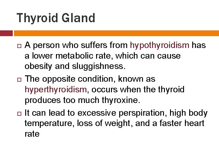 Thyroid Gland A person who suffers from hypothyroidism has a lower metabolic rate, which