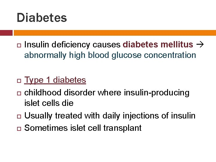 Diabetes Insulin deficiency causes diabetes mellitus abnormally high blood glucose concentration Type 1 diabetes