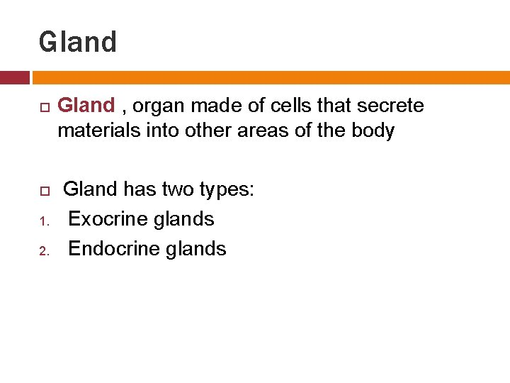 Gland 1. 2. Gland , organ made of cells that secrete materials into other