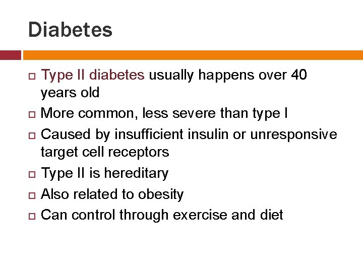 Diabetes Type II diabetes usually happens over 40 years old More common, less severe