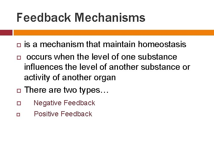 Feedback Mechanisms is a mechanism that maintain homeostasis occurs when the level of one