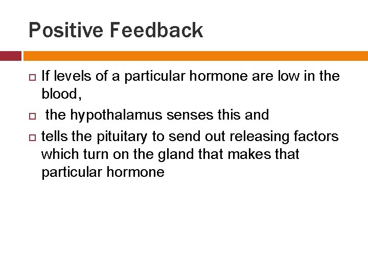Positive Feedback If levels of a particular hormone are low in the blood, the