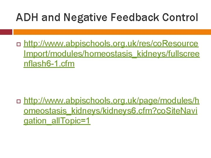 ADH and Negative Feedback Control http: //www. abpischools. org. uk/res/co. Resource Import/modules/homeostasis_kidneys/fullscree nflash 6