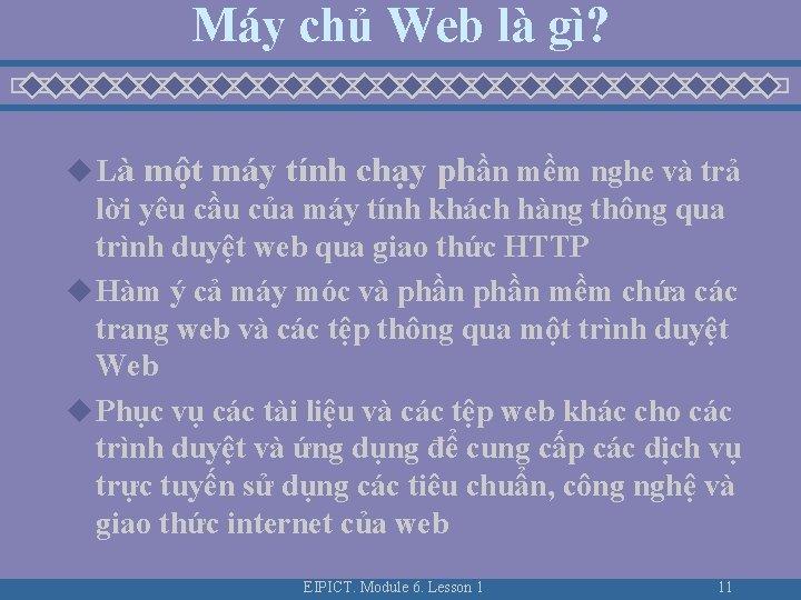 Máy chủ Web là gì? u Là một máy tính chạy phần mềm nghe