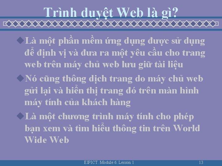 Trình duyệt Web là gì? u. Là một phần mềm ứng dụng được sử