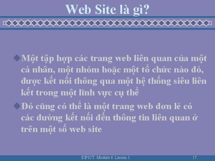 Web Site là gì? u. Một tập hợp các trang web liên quan của