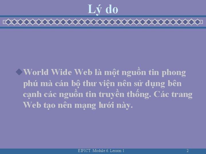 Lý do u. World Wide Web là một nguồn tin phong phú mà cán