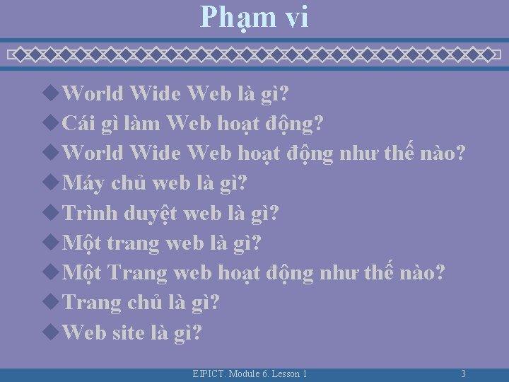 Phạm vi u. World Wide Web là gì? u. Cái gì làm Web hoạt