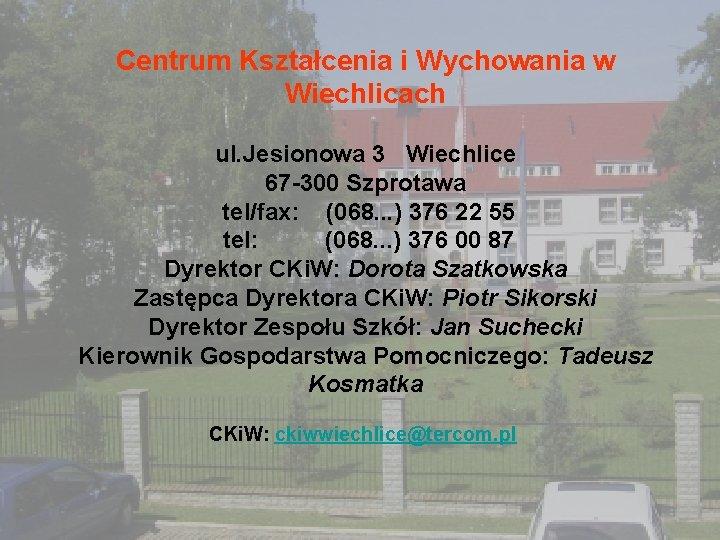 Centrum Kształcenia i Wychowania w Wiechlicach ul. Jesionowa 3 Wiechlice 67 -300 Szprotawa tel/fax: