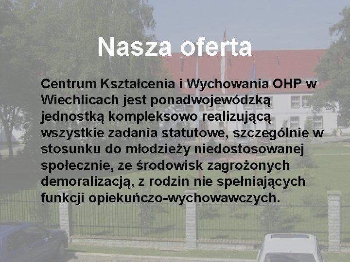 Nasza oferta Centrum Kształcenia i Wychowania OHP w Wiechlicach jest ponadwojewódzką jednostką kompleksowo realizującą