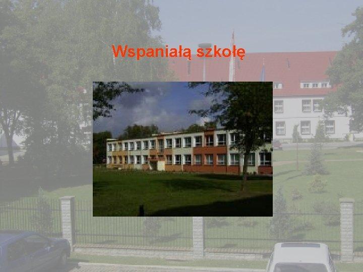 Wspaniałą szkołę