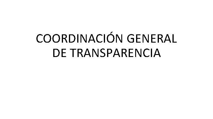 COORDINACIÓN GENERAL DE TRANSPARENCIA