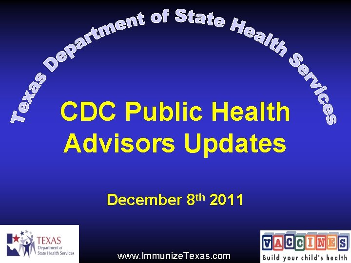 CDC Public Health Advisors Updates December 8 th 2011 www. Immunize. Texas. com