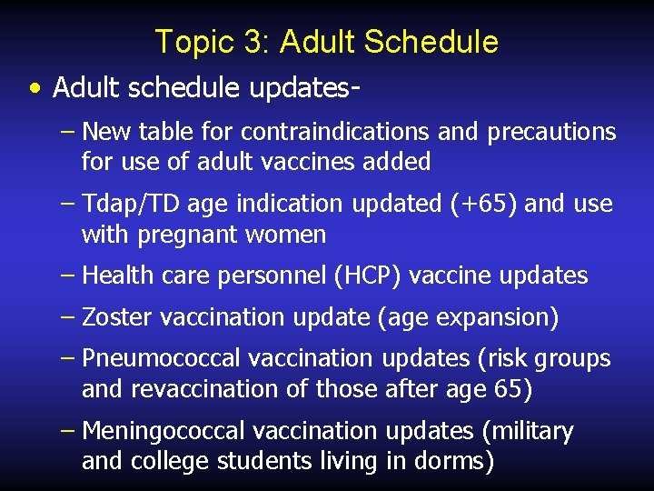 Topic 3: Adult Schedule • Adult schedule updates– New table for contraindications and precautions