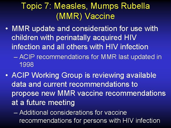 Topic 7: Measles, Mumps Rubella (MMR) Vaccine • MMR update and consideration for use