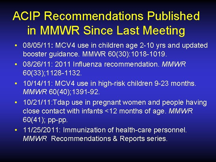 ACIP Recommendations Published in MMWR Since Last Meeting • 08/05/11: MCV 4 use in