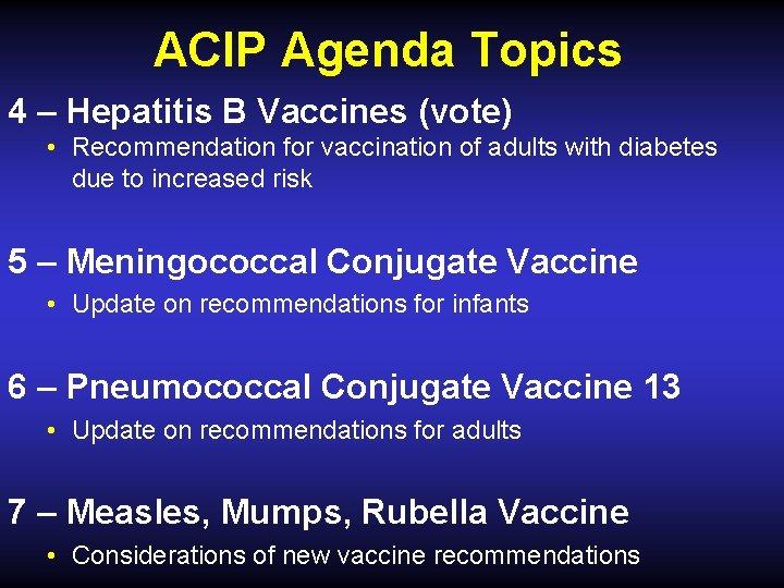 ACIP Agenda Topics 4 – Hepatitis B Vaccines (vote) • Recommendation for vaccination of