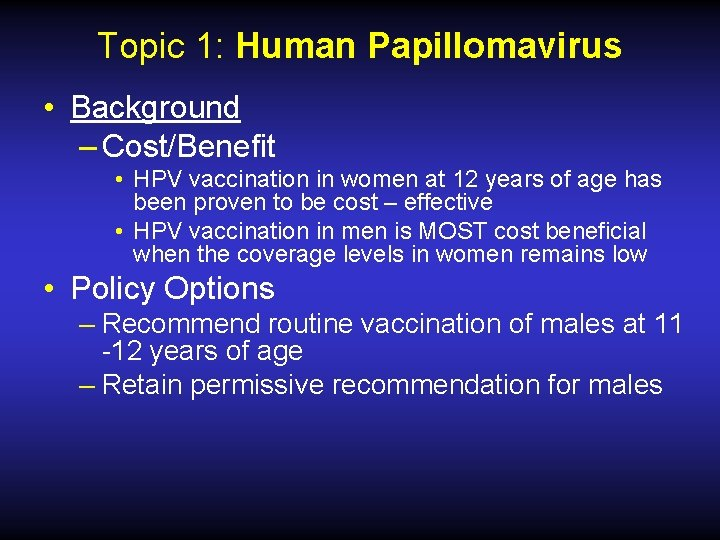 Topic 1: Human Papillomavirus • Background – Cost/Benefit • HPV vaccination in women at