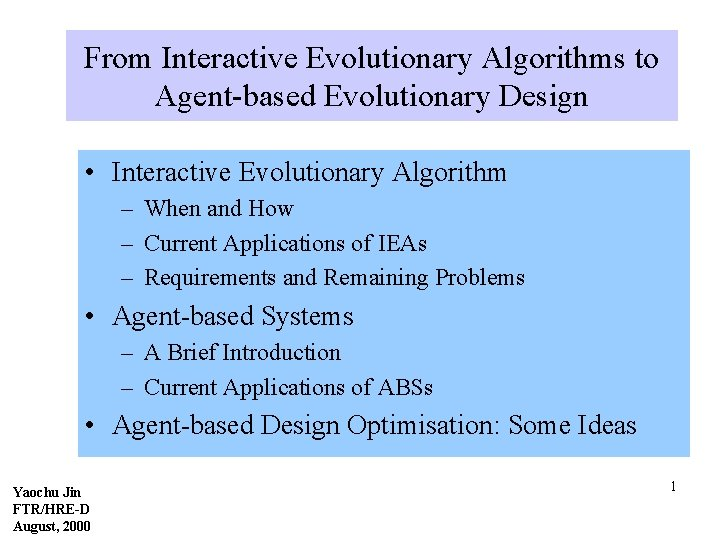 From Interactive Evolutionary Algorithms to Agent-based Evolutionary Design • Interactive Evolutionary Algorithm – When