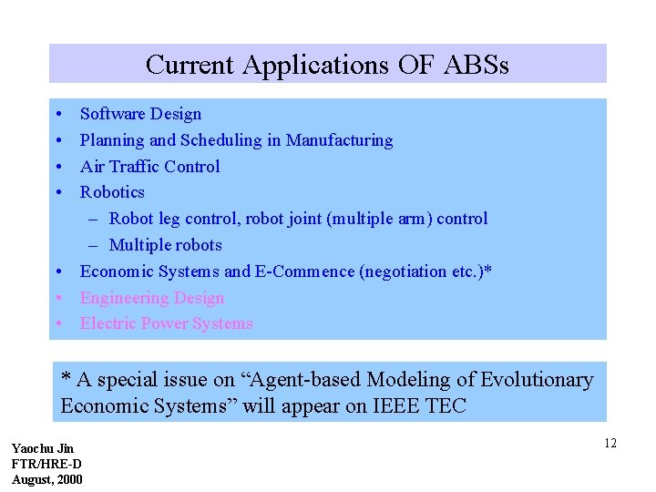 Current Applications OF ABSs • • Software Design Planning and Scheduling in Manufacturing Air