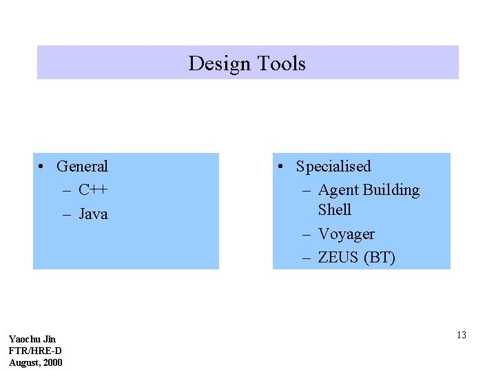 Design Tools • General – C++ – Java Yaochu Jin FTR/HRE-D August, 2000 •