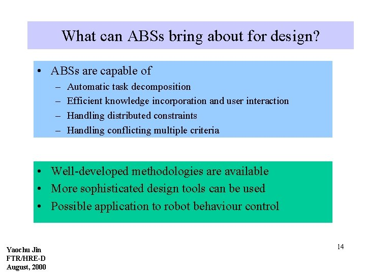 What can ABSs bring about for design? • ABSs are capable of – –