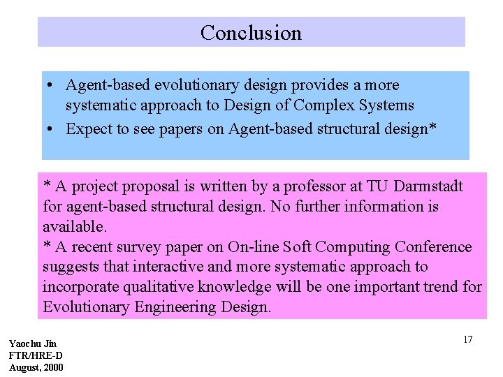 Conclusion • Agent-based evolutionary design provides a more systematic approach to Design of Complex