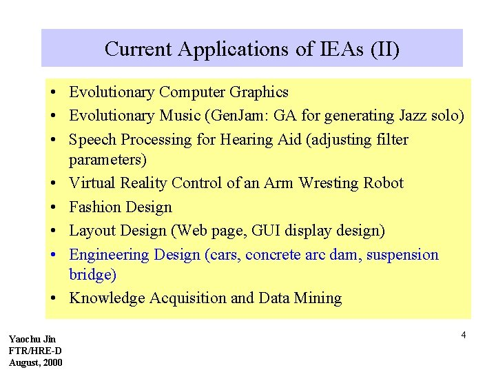 Current Applications of IEAs (II) • Evolutionary Computer Graphics • Evolutionary Music (Gen. Jam: