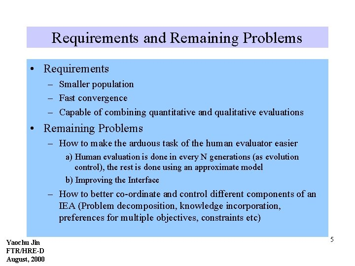 Requirements and Remaining Problems • Requirements – Smaller population – Fast convergence – Capable