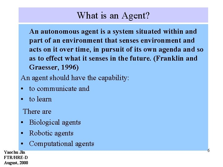 What is an Agent? An autonomous agent is a system situated within and part