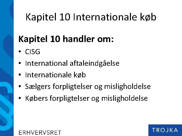 Kapitel 10 Internationale køb Kapitel 10 handler om: • • • CISG International aftaleindgåelse