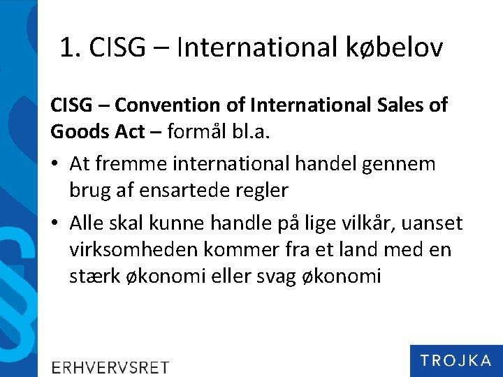 1. CISG – International købelov CISG – Convention of International Sales of Goods Act