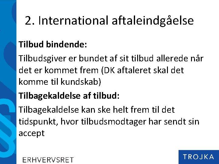 2. International aftaleindgåelse Tilbud bindende: Tilbudsgiver er bundet af sit tilbud allerede når det