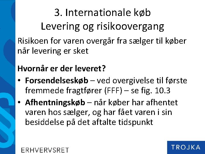 3. Internationale køb Levering og risikoovergang Risikoen for varen overgår fra sælger til køber