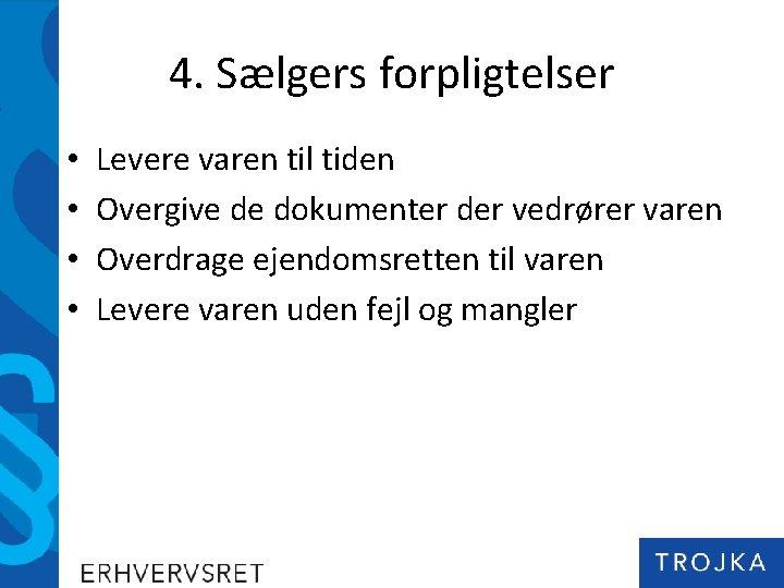 4. Sælgers forpligtelser • • Levere varen til tiden Overgive de dokumenter der vedrører