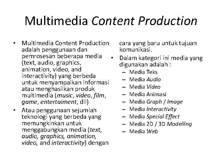 Multimedia Content Production • Multimedia Content Production adalah penggunaan dan pemrosesan beberapa media •
