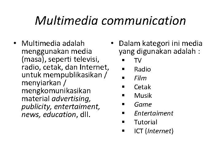 Multimedia communication • • Multimedia adalah menggunakan media (masa), seperti televisi, radio, cetak, dan