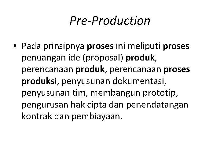 Pre-Production • Pada prinsipnya proses ini meliputi proses penuangan ide (proposal) produk, perencanaan proses