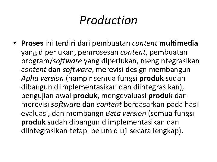 Production • Proses ini terdiri dari pembuatan content multimedia yang diperlukan, pemrosesan content, pembuatan