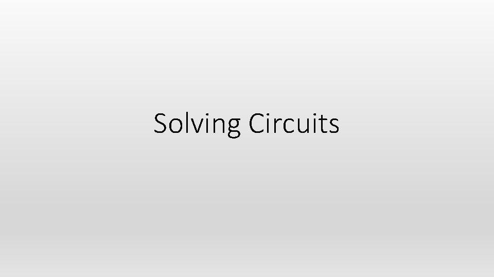 Solving Circuits