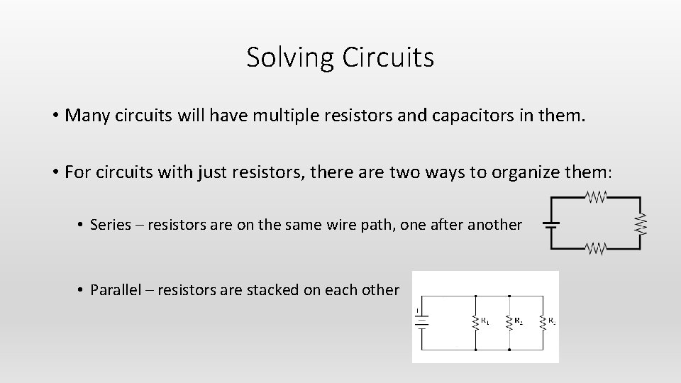 Solving Circuits • Many circuits will have multiple resistors and capacitors in them. •