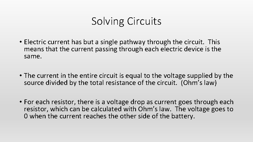 Solving Circuits • Electric current has but a single pathway through the circuit. This