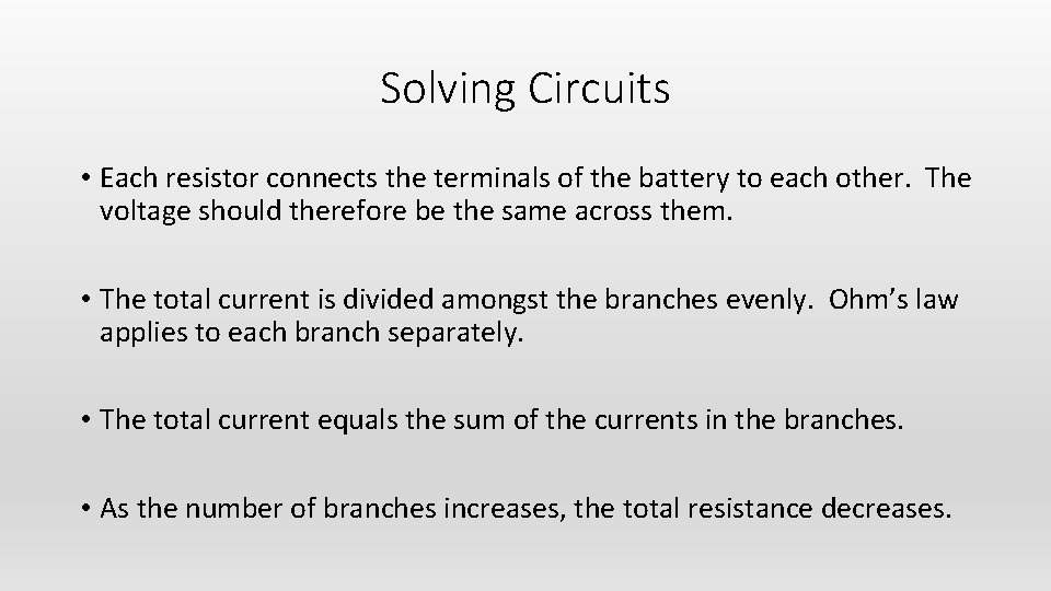 Solving Circuits • Each resistor connects the terminals of the battery to each other.