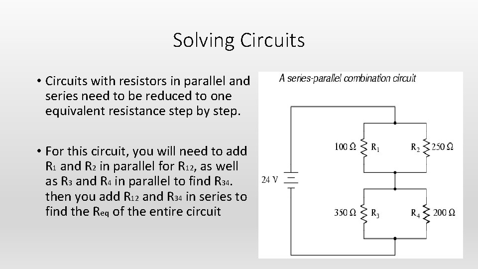 Solving Circuits • Circuits with resistors in parallel and series need to be reduced