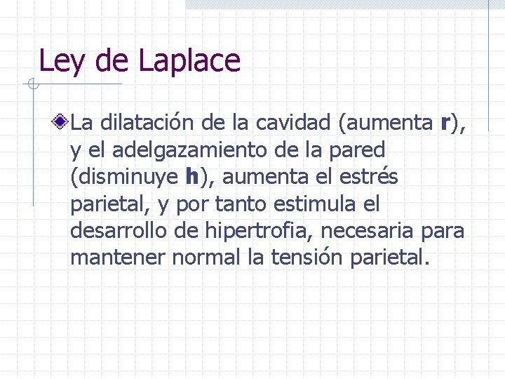 Ley de Laplace La dilatación de la cavidad (aumenta r), y el adelgazamiento de
